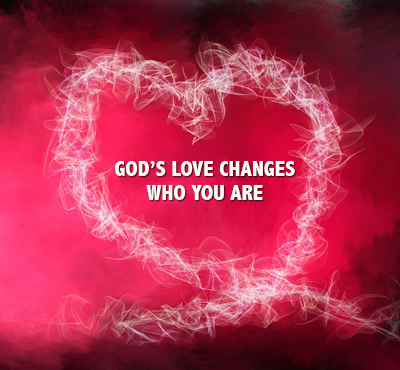 God's love changes who you are